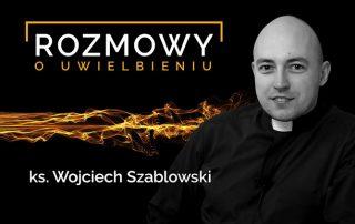 Ks. Wojciech Szablowski - Rozmowy o uwielbieniu - uwielbienie dodaje mi sił